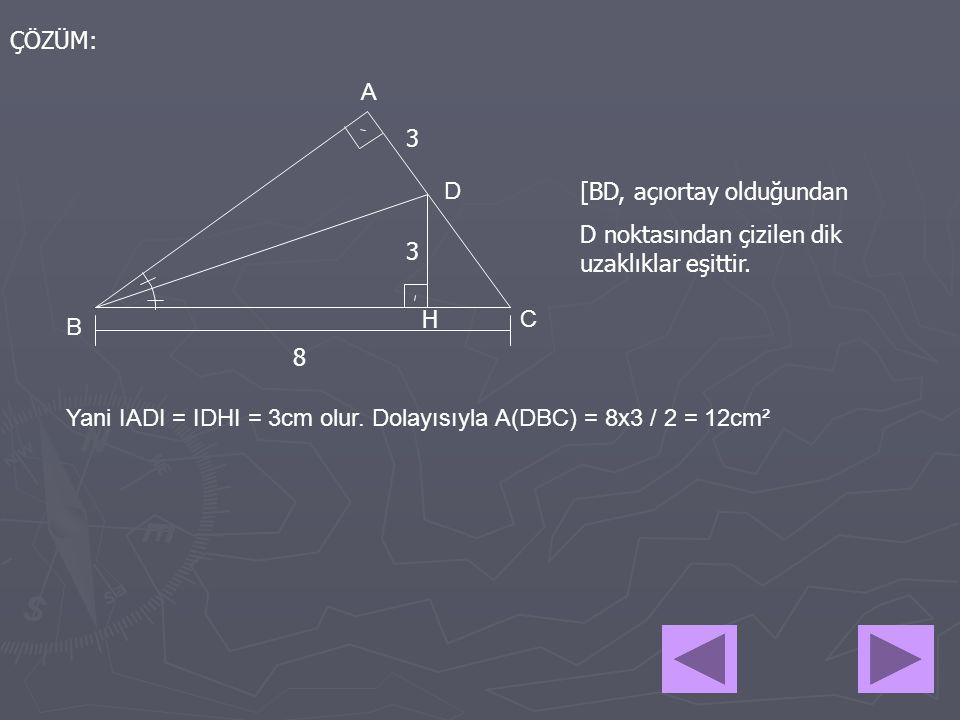 ÇÖZÜM: A. 3. D. [BD, açıortay olduğundan. D noktasından çizilen dik uzaklıklar eşittir. 3. H.